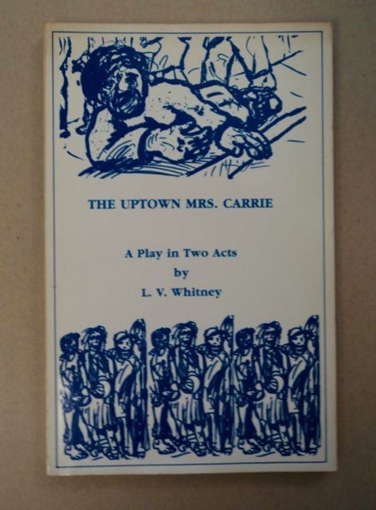 The Uptown Mrs. Carrie: A Play in Two Acts. L. V. WHITNEY.