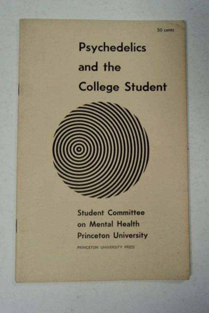 Psychedelics and the College Student. PRINCETON UNIVERSITY STUDENT COMMITTEE ON MENTAL HEALTH.