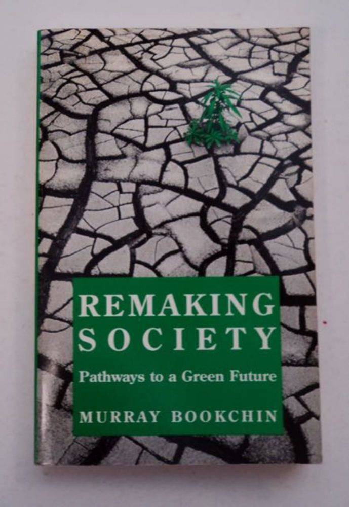 Remaking Society: Pathways to a Green Future. Murray BOOKCHIN.