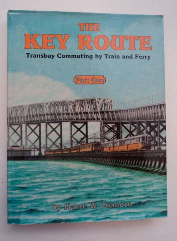 The Key Route: Transbay Commuting by Train and Ferry, Part One. Harre W. DEMORO.