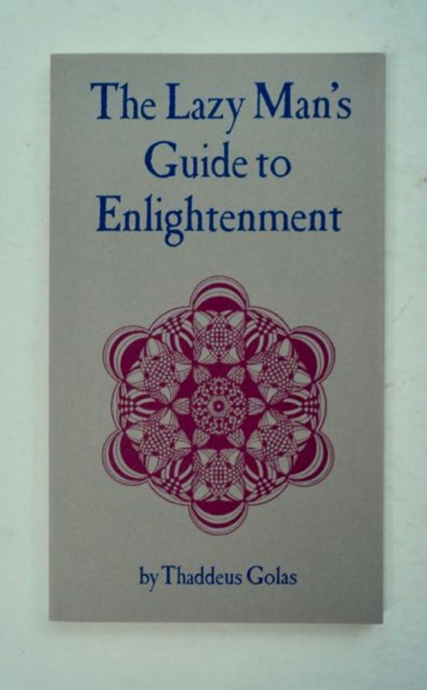 The Lazy Man's Guide to Enlightenment. Thaddeus GOLAS.