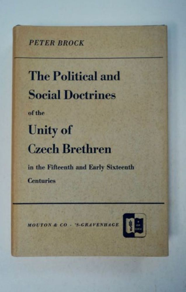 The Political and Social Doctrines of the Unity of Czech Brethren in the Fifteenth and Early Sixteenth Centuries. Peter BROCK.