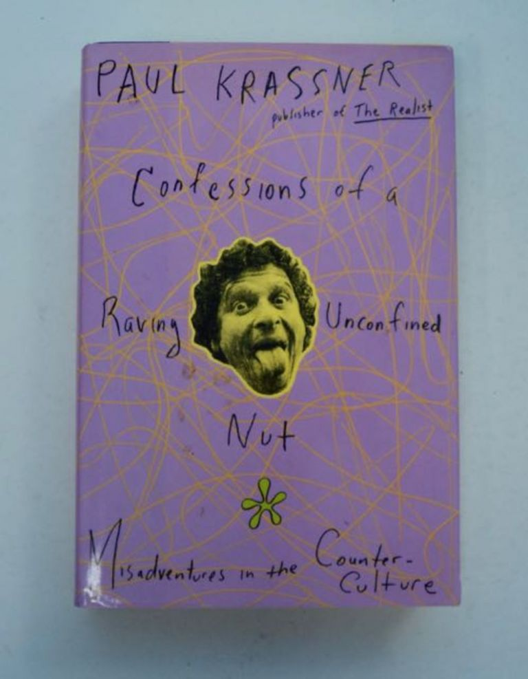 Confessions of a Raving Unconfined Nut: Misadventures in the Counter-Culture. Paul KRASSNER.