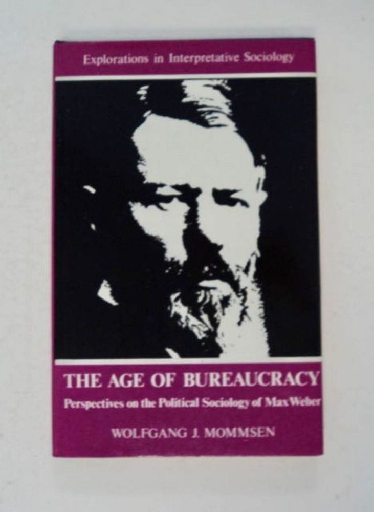 The Age of Bureaucracy: Perspectives on the Political Sociology of Max Weber. Wolfgang J. MOMMSEN.