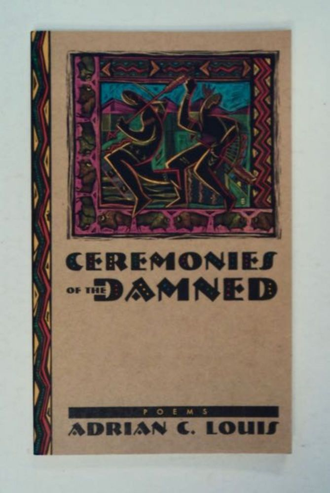 Ceremonies of the Damned: Poems. Adrian C. LOUIS.