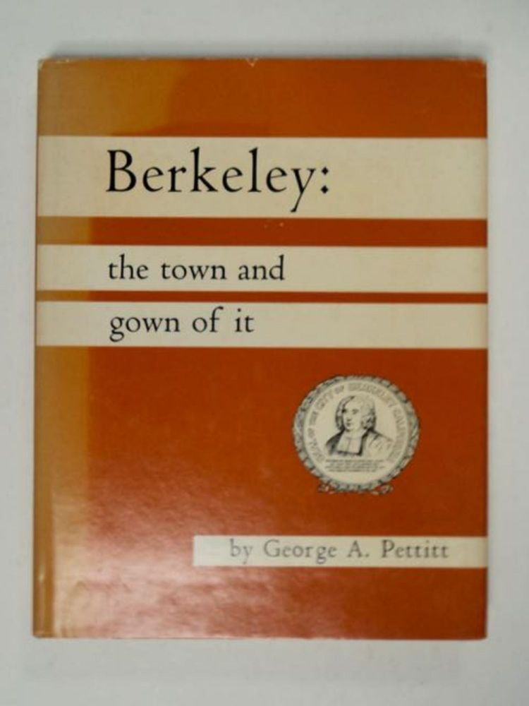 Berkeley: The Town and Gown of It. George A. PETTITT.