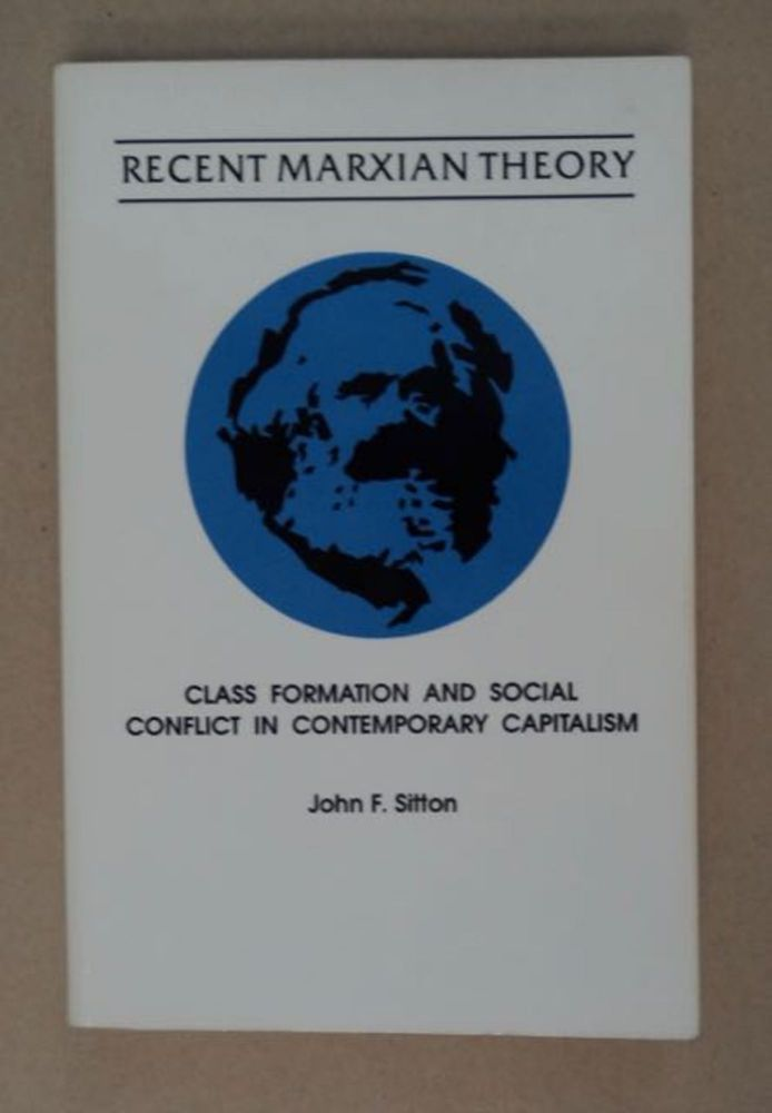 Recent Marxian Theory: Class Formation and Social Conflict in Contemporary Capitalism. John F. SITTON.