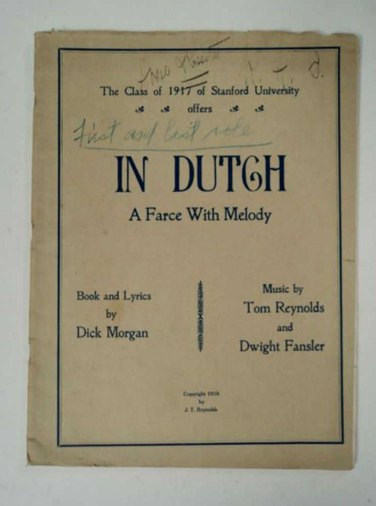The Class of 1917 of Stanford University Offers In Dutch: A Farce with Melody. Dick MORGAN, book, Tom Reynolds, Dwight Fansler.
