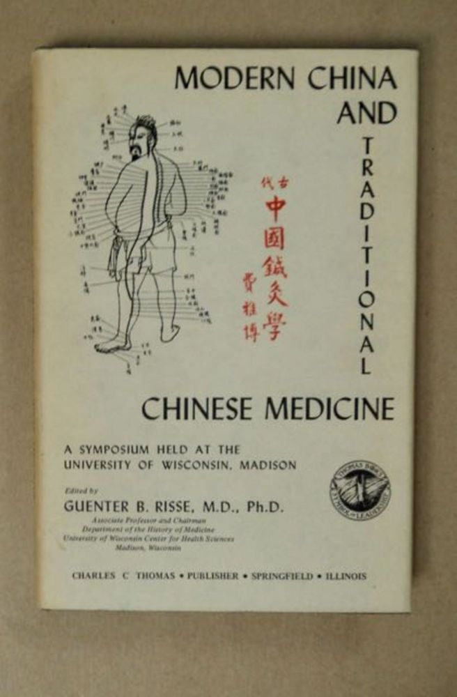 Modern China and Traditional Chinese Medicine: A Symposium Held at the University of Wisconsin, Madison. Guenter B. RISSE, ed, Ph D., M. D.