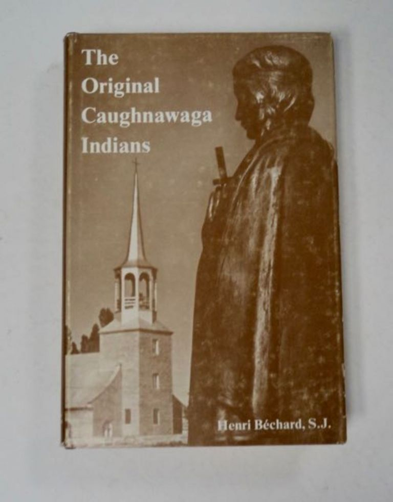 The Original Caughnawga Indians. Henry BÉCHARD, S. J.