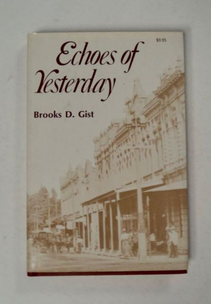 Echoes of Yesterday: True Stories of the San Joaquin Valley in California. Brooks D. GIST.