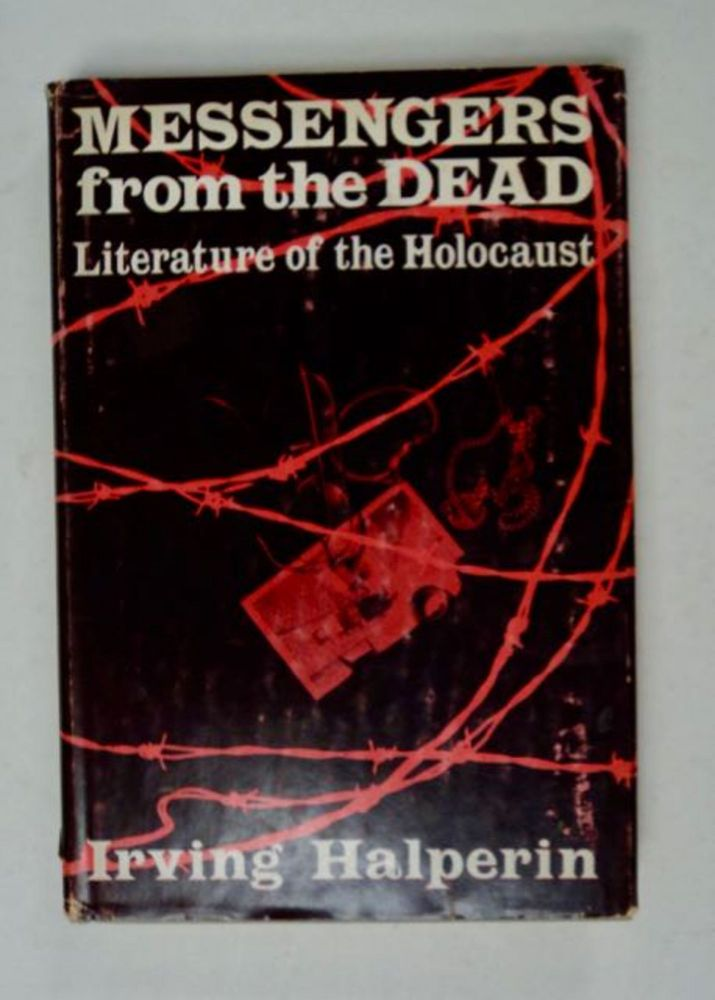 Messengers from the Dead: Literature of the Holocaust. Irving HALPERIN.