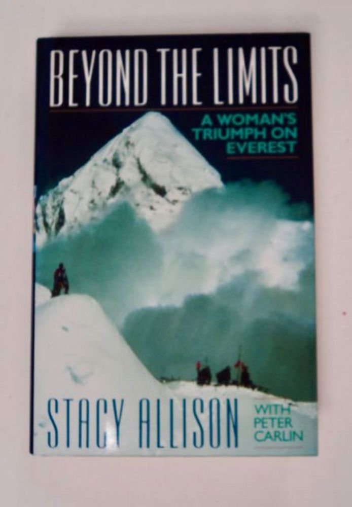 Beyond the Limits: A Woman's Triumph on Everest. Stacy ALLISON, Peter Carlin.