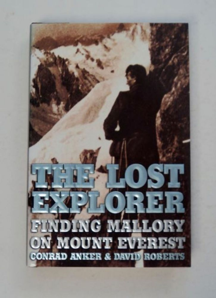 The Lost Explorer: Finding Mallory on Mount Everest. Conrad ANKER, David Roberts.