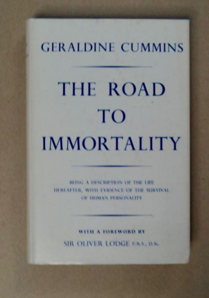 The Road to Immortality: Being a Description of the After-Life Purporting to Be Communicated by the Late F. W. H. Myers through Geraldine Cummins. Geraldine CUMMINS.