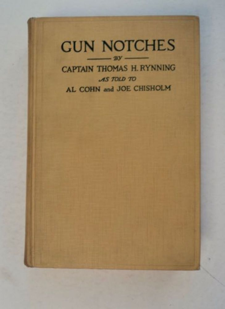 Gun Notches: The Life Story of a Cowboy-Soldier. Captain Thomas H. RYNNING, as told to Al Cohn, Joe Chisholm.