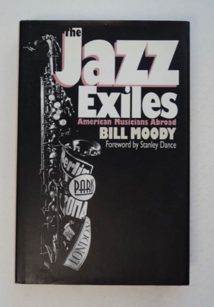 The Jazz Exiles: American Musicians Abroad. Bill MOODY.