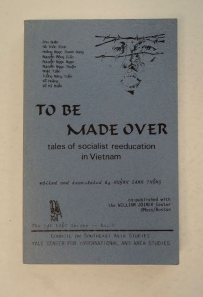 To Be Made Over: Tales of Socialist Reeducation in Vietnam. edited HUYNH Sanh Thông.