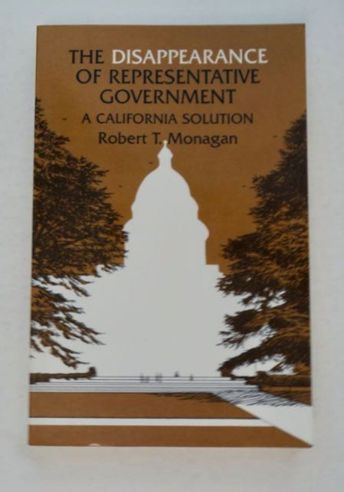 The Disappearance of Representative Government: A California Solution. Robert T. MONAGAN.