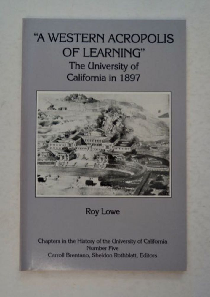 """A Western Acropolis of Learning"": The University of California in 1897. Roy LOWE."