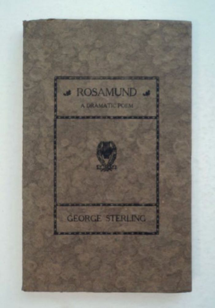 Rosamund: A Dramatic Poem. George STERLING.
