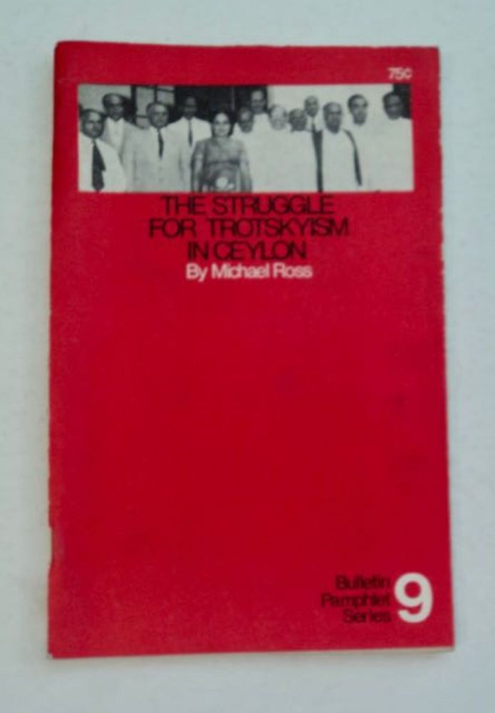 The Struggle for Trotskyism in Ceylon. Michael ROSS.