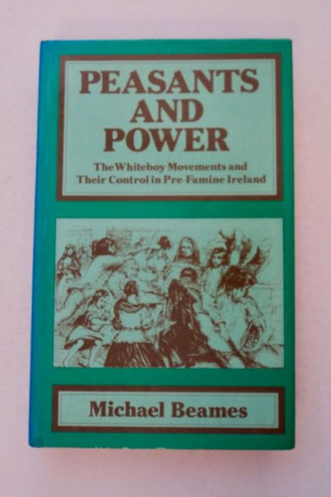 Peasants and Power: The Whiteboy Movements and Their Control in Pre-Famine Ireland. Michael BEAMES.