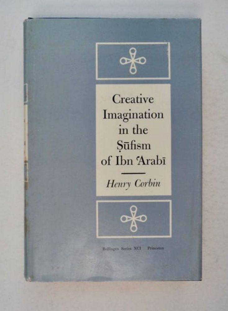Creative Imagination in the Sufism of Ibn 'Arabi. Henry CORBIN.