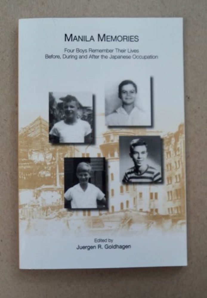 Manila Memories: Four Boys Remember Their Lives before, during and after the Japanese Occupation. Juergen R. GOLDHAGEN, ed.