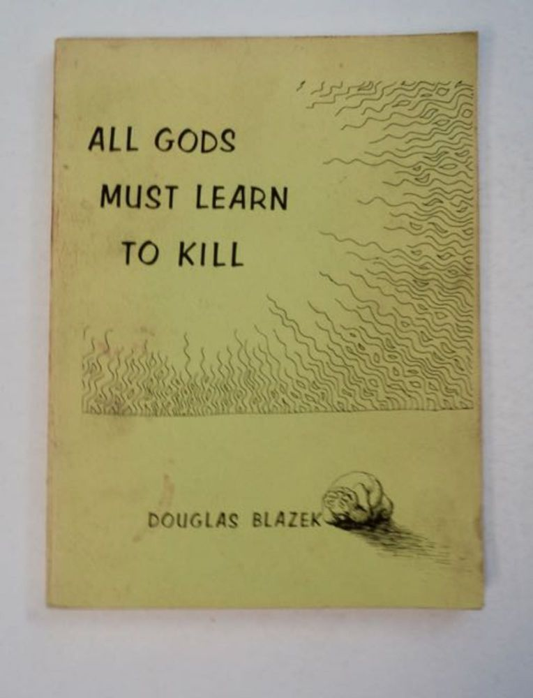 All Gods Must Learn to Kill. Douglas BLAZEK.