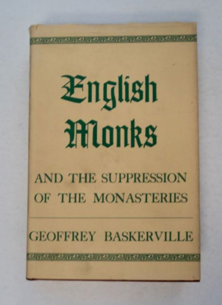 English Monks and the Suppression of the Monasteries. Geoffrey BASKERVILLE.
