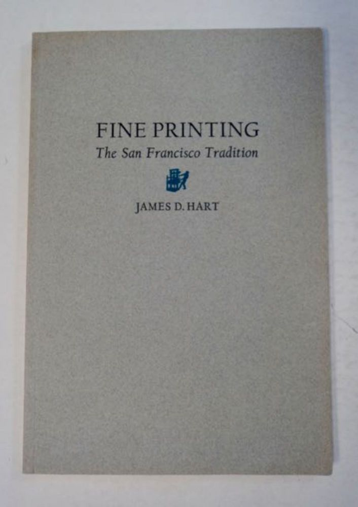 Fine Printing: The San Francisco Tradition. James D. HART.
