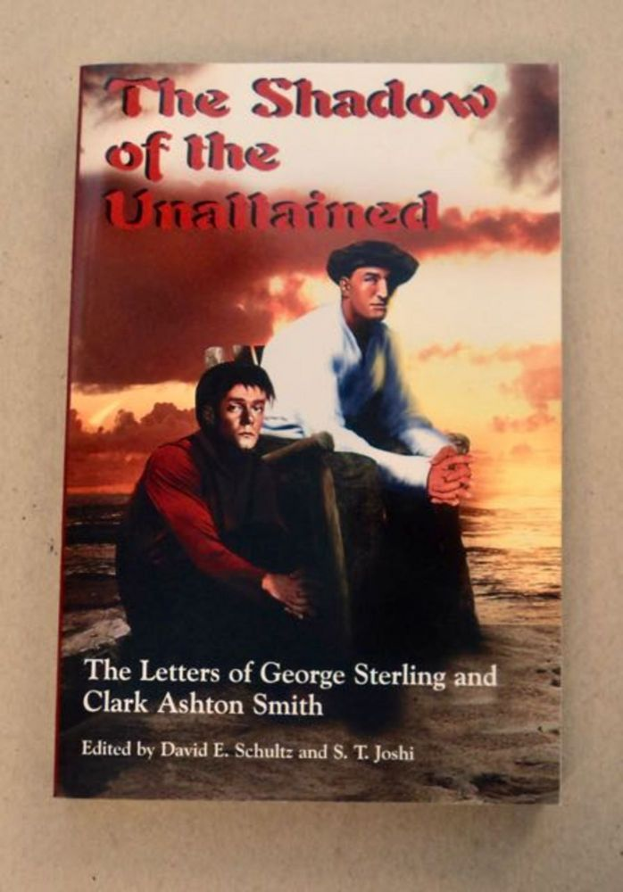 The Shadow of the Unattained: The Letters of George Sterling and Clark Ashton Smith. George STERLING, Clark Ashton Smith.