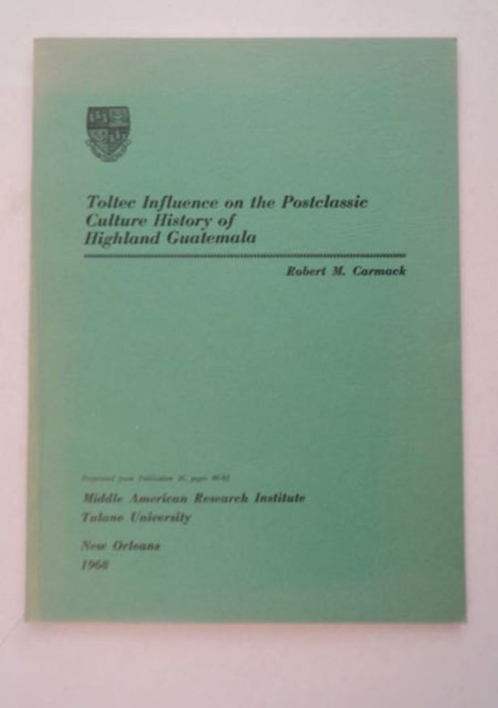 Toltec Influence on the Postclassic Culture History of Highland Guatemala. Robert M. CORMACK.