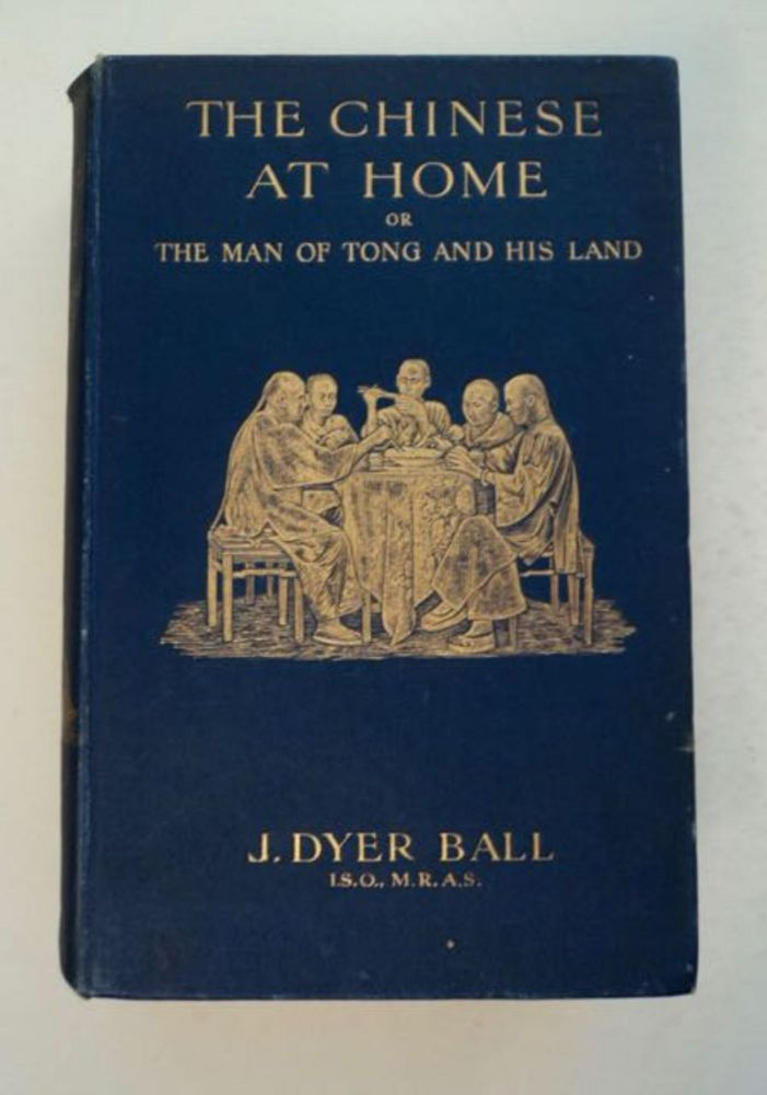 The Chinese at Home; or, The Man of Tong and His World. J. Dyer BALL.