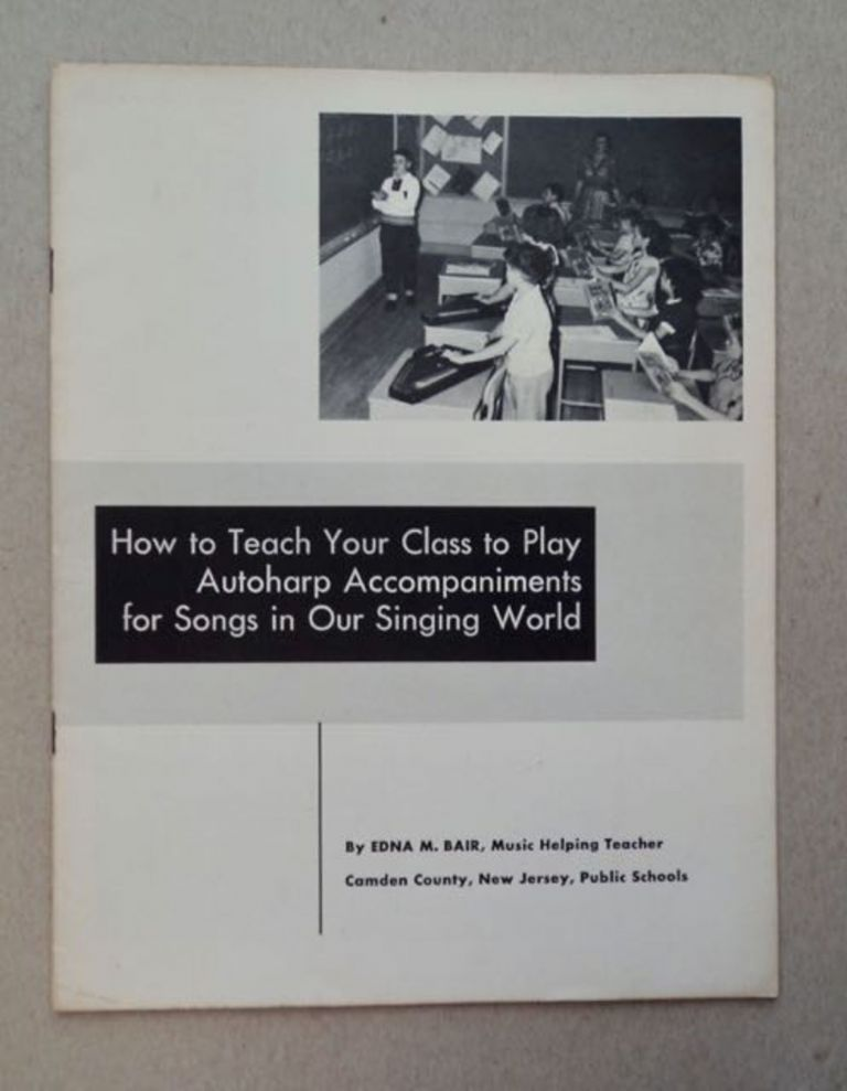 How to Teach Your Class to Play Autoharp Accompaniments for Songs in Our Singing World. Edna M. BAIR.