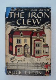 The Iron Clew: A Leonidas Witherall Mystery. Alice TILTON, Phoebe Atwood Taylor.