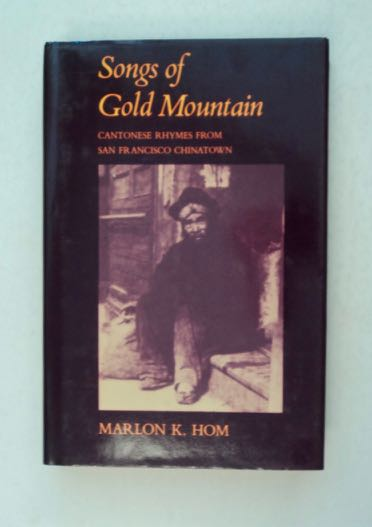 Songs of Gold Mountain: Cantonese Rhymes from San Francisco Chinatown. Marlon K. HOM.