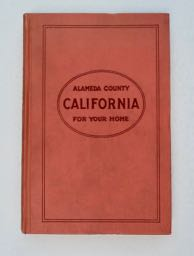 Alameda County: The Ideal Place for Your California Home. Bound with Alameda County, California: Farms, Orchards, Vineyards, Truck Gardens, Chicken Ranches, Dairies, Stock Ranges Pay Well Here by Daniel H. Bradley & Alameda County, California, U.S.A., the Logical Location for the Pacific Coast Factory Assembling or Distributing Plant of the Eastern Manufacturer: Where Industrial Opportunity Offers a Challenge to Creative Genius by Mark M. Jones. Henry Anderson LAFLER.