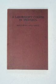 A Laboratory Course in Physics for Secondary Schools. Robert Andrews MILLIKAN, Henry Gordon Gale.