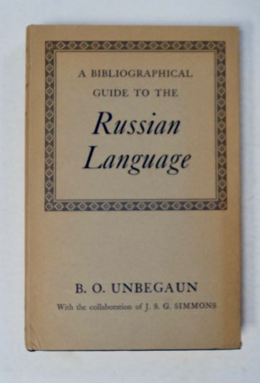 A Bibliographical Guide to the Russian Language. B. O. UNBEGAUN, the collaboration of J. S. G. Simmons.