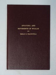 A Summary of General Observations on the Spouting and Movements of Whales. Emile G. RACOVITZA.