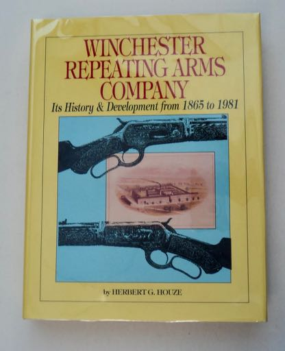 Winchester Repeating Arms Company: Its History & Development from 1865 to 1981. Herbert G. HOUZE.