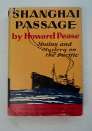 Shanghai Passage; Mystery and Adventure on the Pacific. Howard PEASE.