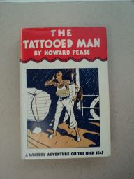 "The Tattooed Man: A Tale of Strange Adventures Befalling Tod Moran, Mess Boy of the Tramp Steamer ""Araby,"" upon His First Voyage from San Francisco to Genoa, via the Panama Canal. Howard PEASE."