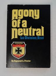 "Agony of a Neutral: Spanish-German Wartime Relations and the ""Blue Division"" Raymond L. PROCTOR."