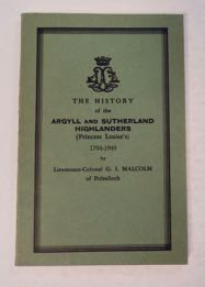 The History of the Argyll and Sutherland Highlanders (Princess Louise's) 1794-1949. Lieutenant-Colonel G. I. MALCOLM, of Poltalloch.