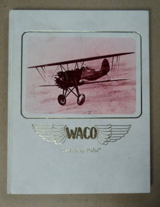 "Waco Airplanes, ""Ask Any Pilot"": The Authentic History of Waco Airplanes and the Biographies of..."