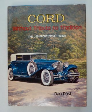 Cord, without Tribute to Tradition: The L-29 Front-Drive Legend. Dan POST