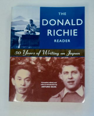 The Donald Richie Reader: 50 Years of Writing on Japan. Donald RICHIE